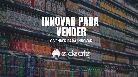 Innovar para vender o vender para innovar