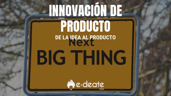 De la idea al producto (innovación de producto)
