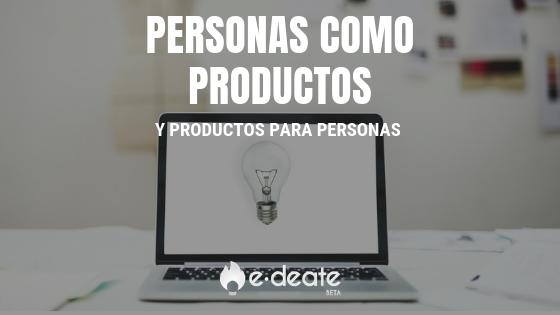 Las personas como productos y productos para personas